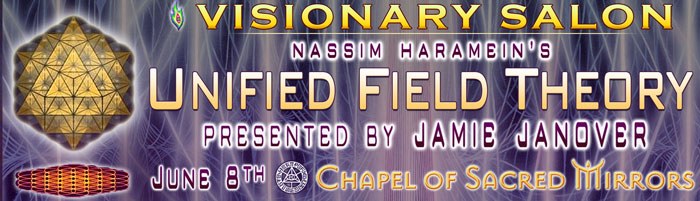 Visionary salon nassim haramein 39 s unified field theory for A visionary salon